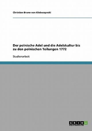 Polnische Adel Und Die Adelskultur Bis Zu Den Polnischen Teilungen 1772