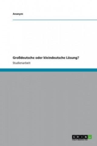 Großdeutsche oder kleindeutsche Lösung?