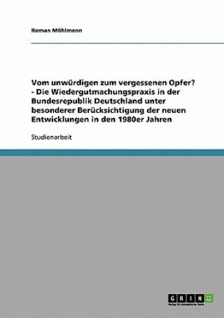 Vom unwürdigen zum vergessenen Opfer? - Die Wiedergutmachungspraxis in der Bundesrepublik Deutschland unter besonderer Berücksichtigung der neuen Entw