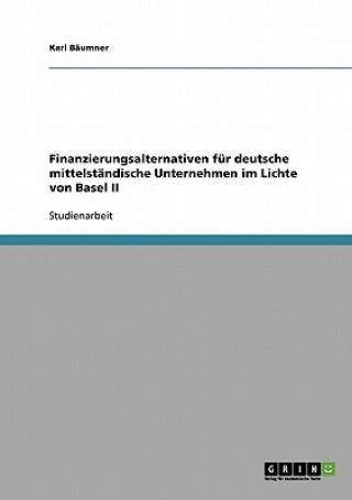 Finanzierungsalternativen fur deutsche mittelstandische Unternehmen im Lichte von Basel II