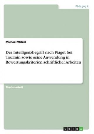 Intelligenzbegriff Nach Piaget Bei Toulmin Sowie Seine Anwendung in Bewertungskriterien Schriftlicher Arbeiten