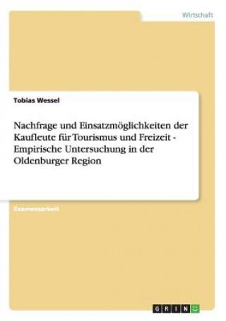 Nachfrage und Einsatzmoeglichkeiten der Kaufleute fur Tourismus und Freizeit - Empirische Untersuchung in der Oldenburger Region