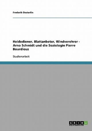 Heidediener, Blattanbeter, Windverehrer! Arno Schmidt Und Die Soziologie Pierre Bourdieus.