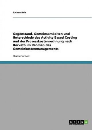Gegenstand, Gemeinsamkeiten und Unterschiede des Activity Based Costing und der Prozesskostenrechnung nach Horvath im Rahmen des Gemeinkostenmanagemen