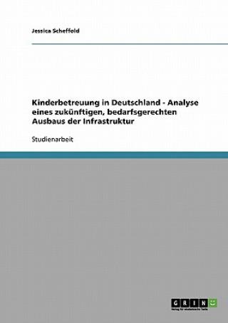 Kinderbetreuung in Deutschland - Analyse eines zukunftigen, bedarfsgerechten Ausbaus der Infrastruktur