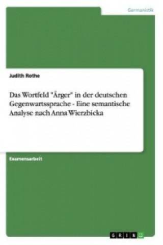 Das Wortfeld Ärger in der deutschen Gegenwartssprache - Eine semantische Analyse nach Anna Wierzbicka