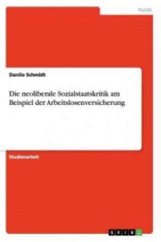 Die neoliberale Sozialstaatskritik am Beispiel der Arbeitslosenversicherung