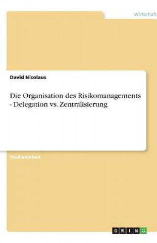 Die Organisation des Risikomanagements - Delegation vs. Zentralisierung