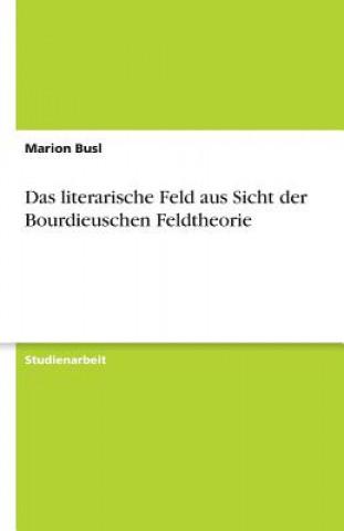 Das literarische Feld aus Sicht der Bourdieuschen Feldtheorie