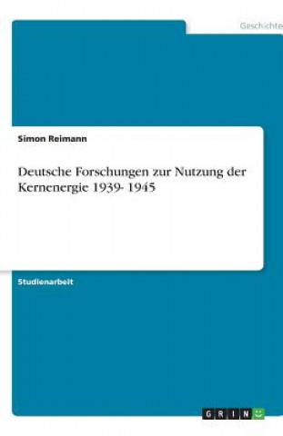 Deutsche Forschungen zur Nutzung der Kernenergie 1939- 1945