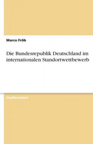 Die Bundesrepublik Deutschland im internationalen Standortwettbewerb