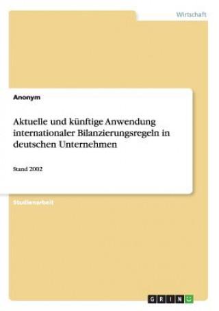 Aktuelle und künftige Anwendung internationaler Bilanzierungsregeln in deutschen Unternehmen