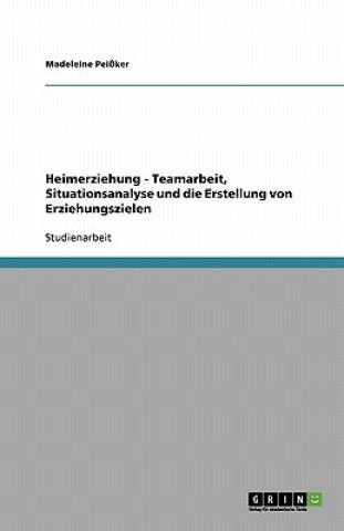 Heimerziehung. Teamarbeit, Situationsanalyse und die Erstellung von Erziehungszielen