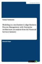 Modeling as a mechanism to align Business Process Management with Enterprise Architecture: an analysis from the Financial Services Industry