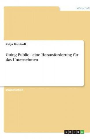 Going Public - eine Herausforderung fur das Unternehmen