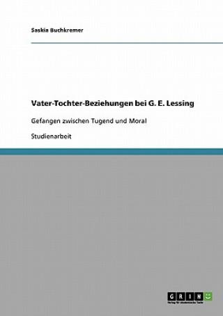 Vater-Tochter-Beziehungen bei G. E. Lessing. Gefangen zwischen Tugend und Moral