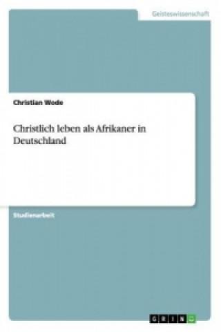 Christlich Leben ALS Afrikaner in Deutschland
