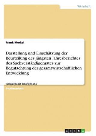 Darstellung und Einschatzung der Beurteilung des jungsten Jahresberichtes des Sachverstandigenrates zur Begutachtung der gesamtwirtschaftlichen Entwic