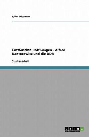 Entt uschte Hoffnungen - Alfred Kantorowicz Und Die Ddr