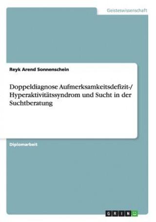 Doppeldiagnose Aufmerksamkeitsdefizit-/ Hyperaktivitatssyndrom und Sucht in der Suchtberatung