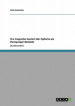 tragische Gestalt der Ophelia als Zerrspiegel Hamlets