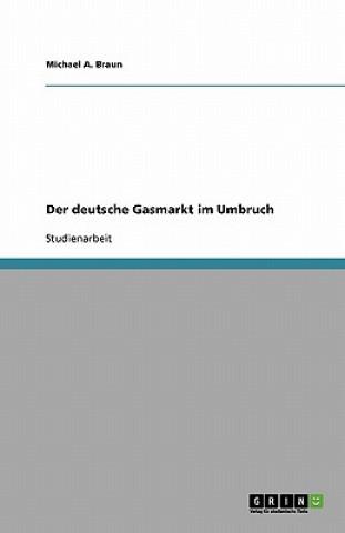 Der deutsche Gasmarkt im Umbruch