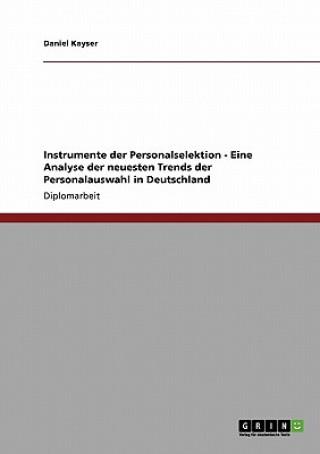 Instrumente der Personalselektion - Eine Analyse der neuesten Trends der Personalauswahl in Deutschland