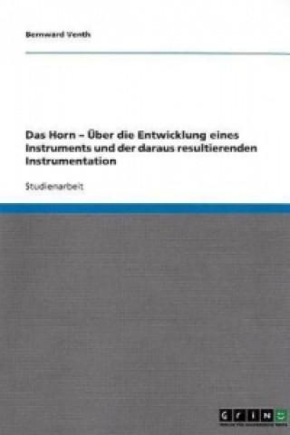 Horn -  ber Die Entwicklung Eines Instruments Und Der Daraus Resultierenden Instrumentation