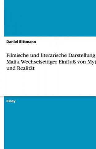Filmische und literarische Darstellung der Mafia. Wechselseitiger Einfluss von Mythos und Realitat