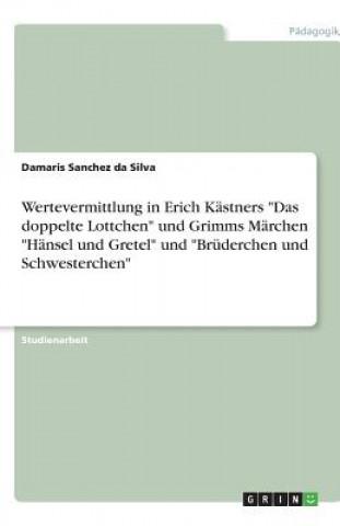 Wertvermittlung in Erich Kästners Kinderliteratur am Beispiel von  Das doppelte Lottchen verglichen mit Grimms Märchen  Hänsel und Gretel  und  Brüde