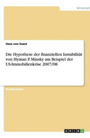 Hypothese der finanziellen Instabilitat von Hyman P. Minsky am Beispiel der US-Immobilienkrise 2007/08