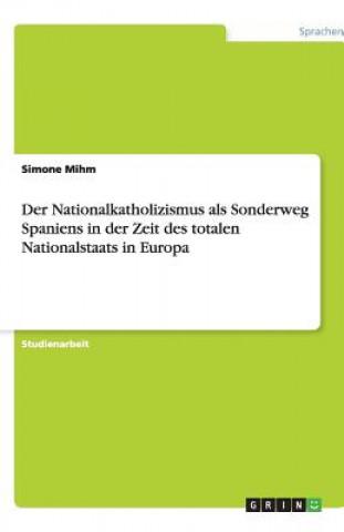 Der Nationalkatholizismus als Sonderweg Spaniens in der Zeit des totalen Nationalstaats in Europa