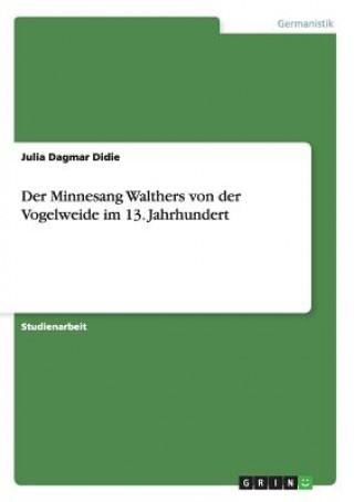 Minnesang Walthers von der Vogelweide im 13. Jahrhundert