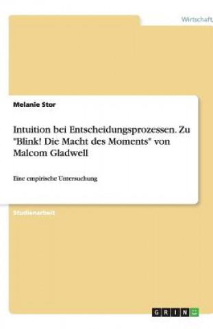 Intuition bei Entscheidungsprozessen. Zu Blink! Die Macht des Moments von Malcom Gladwell