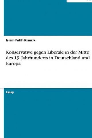 Konservative gegen Liberale in der Mitte des 19. Jahrhunderts in Deutschland und Europa
