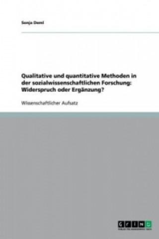 Qualitative und quantitative Methoden in der sozialwissenschaftlichen Forschung: Widerspruch oder Ergänzung?