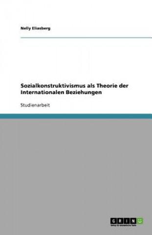 Sozialkonstruktivismus als Theorie der Internationalen Beziehungen