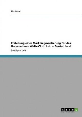 Erstellung einer Marktsegmentierung fur das Unternehmen White Cloth Ltd. in Deutschland