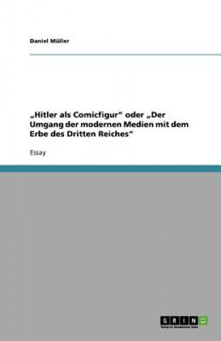 Hitler als Comicfigur oder Der Umgang der modernen Medien mit dem Erbe des Dritten Reiches