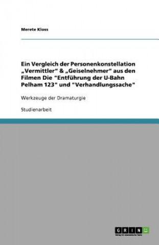 Vergleich der Personenkonstellation Vermittler & Geiselnehmer aus den Filmen Die Entfuhrung der U-Bahn Pelham 123 und Verhandlungssache