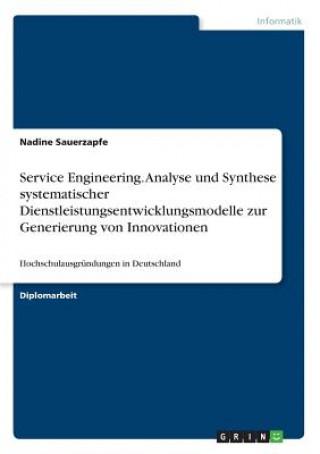 Service Engineering. Analyse und Synthese systematischer Dienstleistungsentwicklungsmodelle zur Generierung von Innovationen