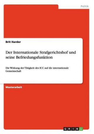 Der Internationale Strafgerichtshof und seine Befriedungsfunktion