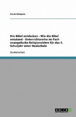Bibel entdecken - Wie die Bibel entstand - Unterrichtsreihe im Fach evangelische Religionslehre fur das 5. Schuljahr einer Realschule