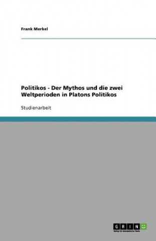 Politikos - Der Mythos und die zwei Weltperioden in Platons Politikos