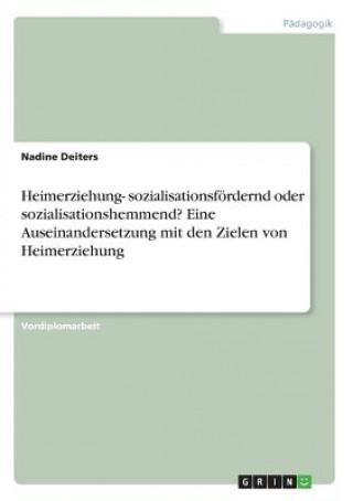 Heimerziehung- sozialisationsfördernd oder sozialisationshemmend? Eine Auseinandersetzung mit den Zielen von Heimerziehung