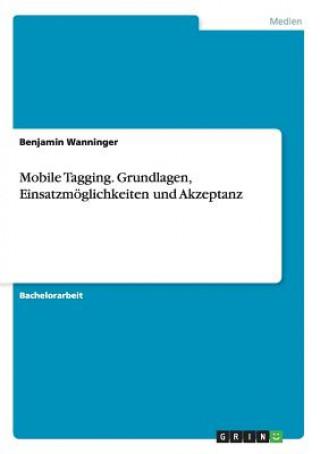 Mobile Tagging. Grundlagen, Einsatzmoeglichkeiten und Akzeptanz
