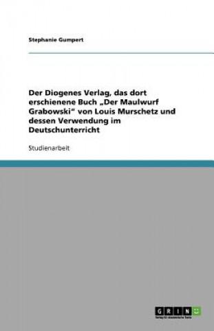 Diogenes Verlag, das dort erschienene Buch Der Maulwurf Grabowski von Louis Murschetz und dessen Verwendung im Deutschunterricht