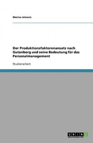 Produktionsfaktorenansatz nach Gutenberg und seine Bedeutung fur das Personalmanagement