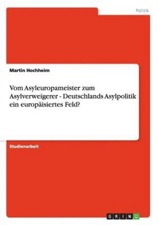 Vom Asyleuropameister zum Asylverweigerer - Deutschlands Asylpolitik ein europäisiertes Feld?