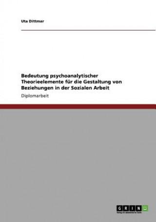 Bedeutung psychoanalytischer Theorieelemente fur die Gestaltung von Beziehungen in der Sozialen Arbeit